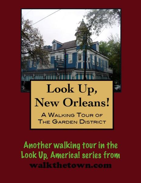 Look Up, New Orleans! A Walking Tour of The Garden District By: Doug Gelbert