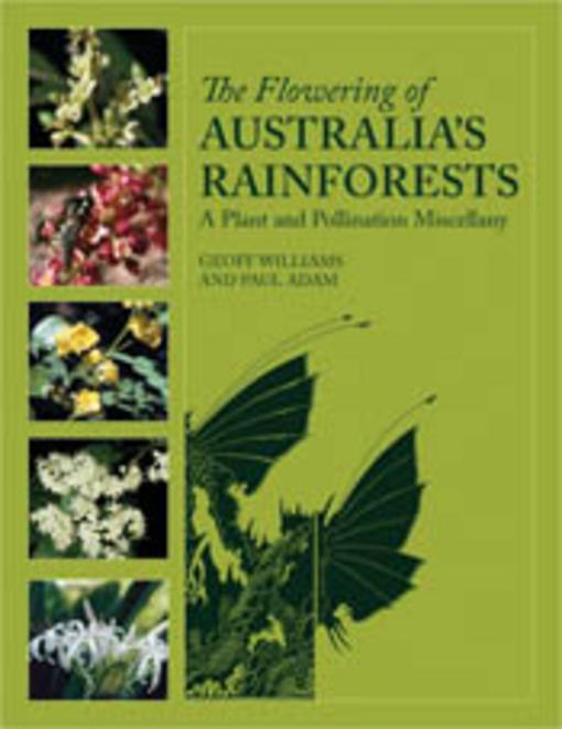 Geoff Williams - The Flowering of Australia's Rainforests: A Plant and Pollination Miscellany