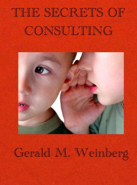 The Secrets of Consulting By: Gerald M. Weinberg