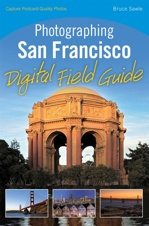 Photographing San Francisco Digital Field Guide By: Bruce Sawle