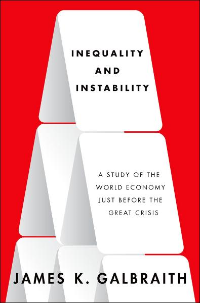 Inequality and Instability:A Study of the World Economy Just Before the Great Crisis  By: James K. Galbraith