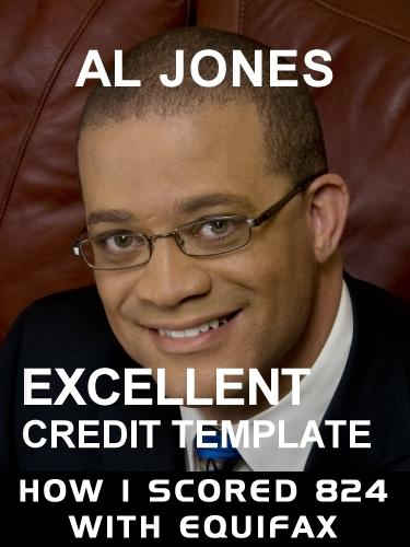 Excellent Credit Template: How I scored 824 with Equifax By: Jones, Al