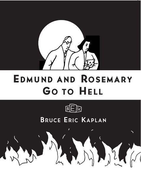 Edmund and Rosemary Go to Hell By: Bruce Eric Kaplan