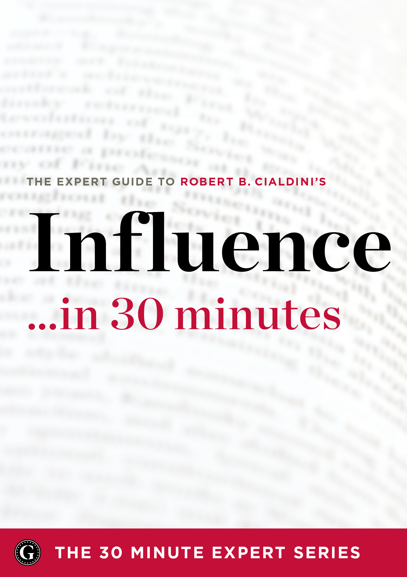 Influence in 30 Minutes – The Expert Guide to Robert B. Cialdini's Critically Acclaimed Book
