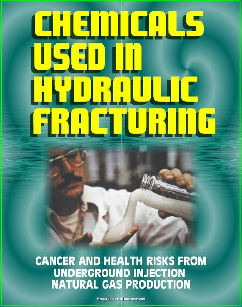 Chemicals Used in Hydraulic Fracturing: Cancer and Health Risks from Underground Injection Natural Gas Production, Marcellus Shale Gas Fracking and Hydrofrac - House Committee Report
