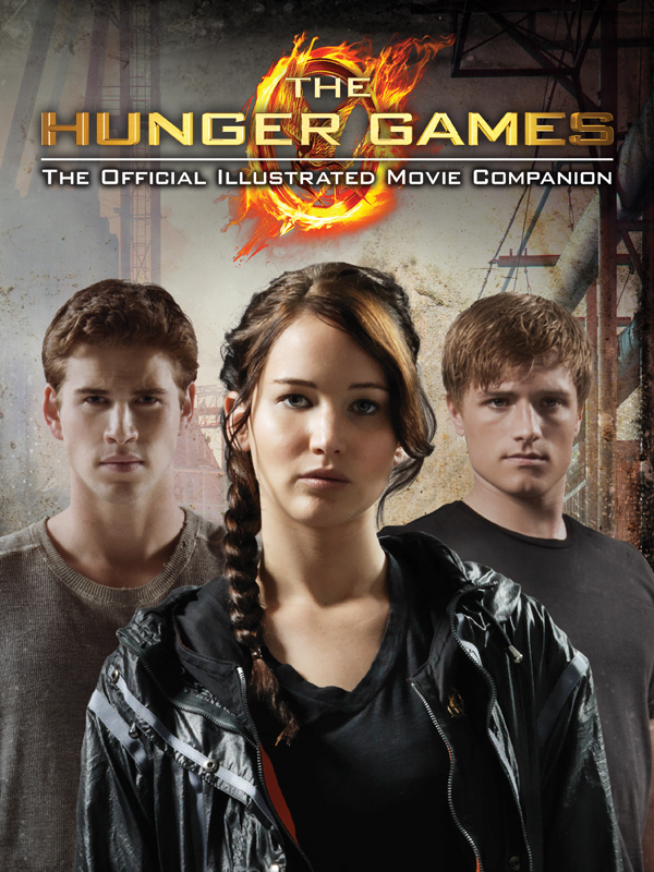 The Hunger Games: Official Illustrated Movie Companion By: Kate Egan