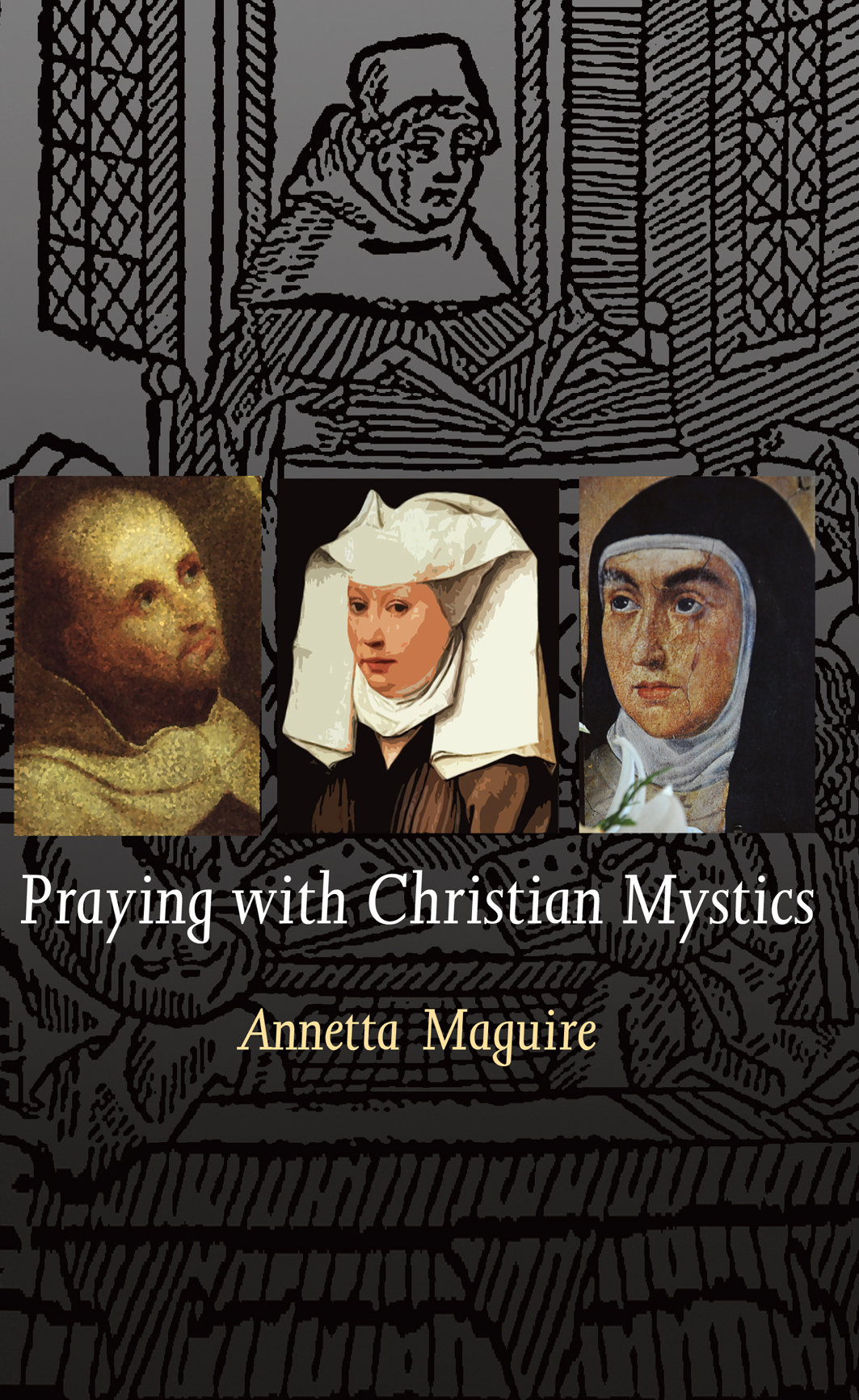 Praying with the Christian Mystics: An Introduction to the Life and Writings of Four Christian Mystics