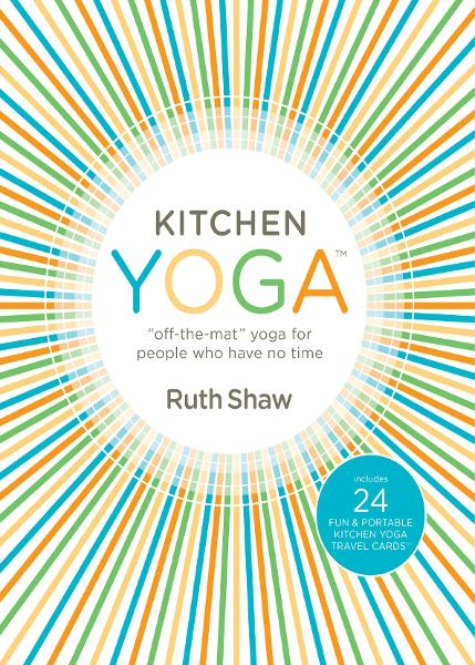 Kitchen Yoga By: Ruth Shaw