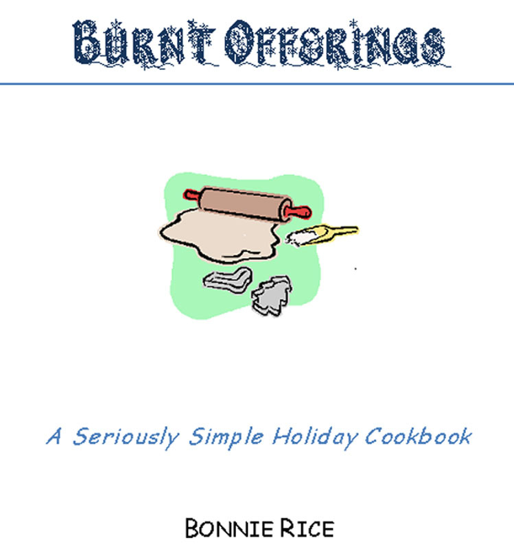 Bonnie Rice - Burnt Offerings: A Seriously Simple Holiday Cookbook