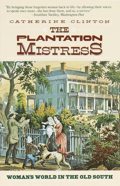 the message of catherine clinton in the plantation mistress In stepdaughters of history, noted scholar catherine clinton reflects on the roles mammy and the submissive plantation mistress clinton reminds us that.