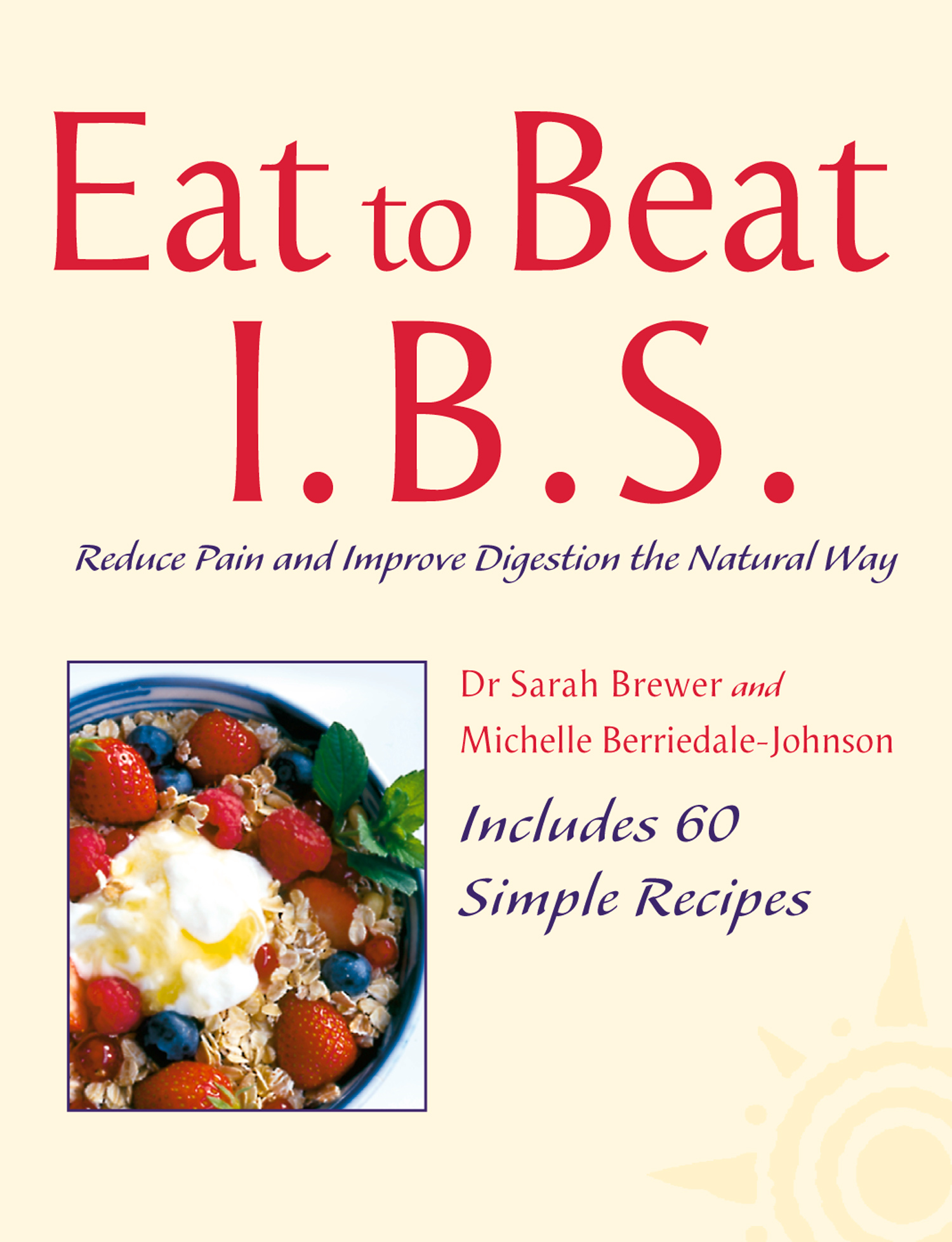 I.B.S.: Reduce Pain and Improve Digestion the Natural Way (Eat to Beat)