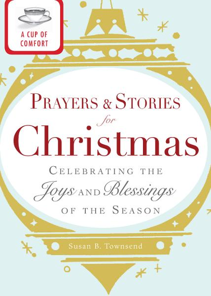 A Cup of Comfort Prayers and Stories for Christmas: Celebrating the joys and blessings of the season