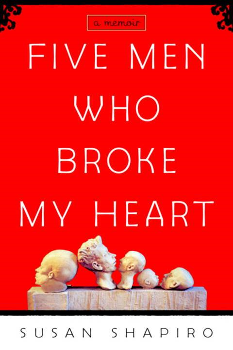 Five Men Who Broke My Heart By: Susan Shapiro