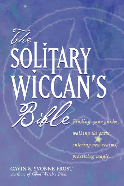 The Soliltary Wiccan's Bible