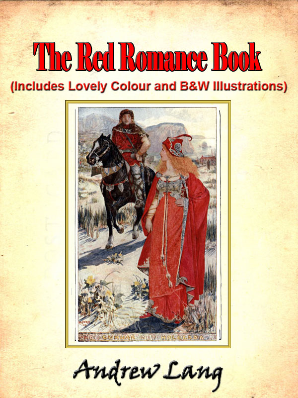 The Red Romance Book by Andrew Lang (Includes Lovely Colour and Black and White Illustrations)