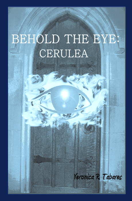 Behold the Eye: Cerulea By: Veronica R. Tabares