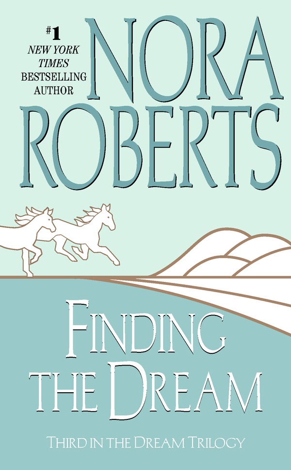 Finding the Dream: The Dream Trilogy #3 By: Nora Roberts