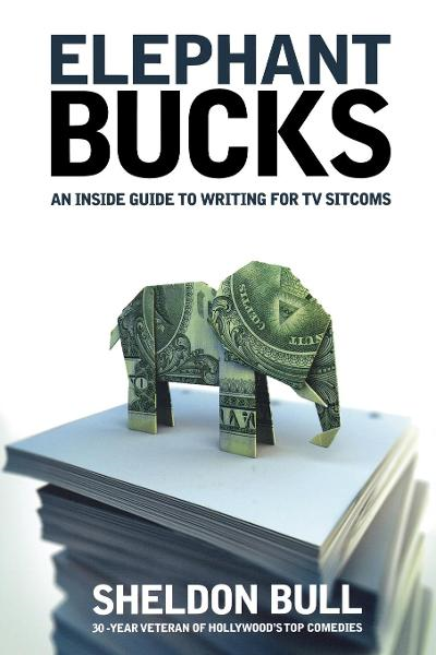 Elephant Bucks: An Insider's Guide to Writing for TV Sitcoms By: Sheldon Bull