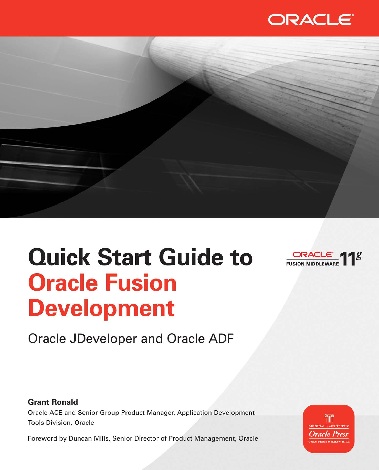 Quick Start Guide to Oracle Fusion Development: Oracle JDeveloper and Oracle ADF By: Grant Ronald