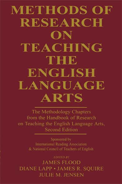 Methods of Research on Teaching the English Language Arts: The Methodology Chapters From the Handbook of Research on Teaching the English Language Arts, Sponsored by International Reading Association & National Council of Teachers of English