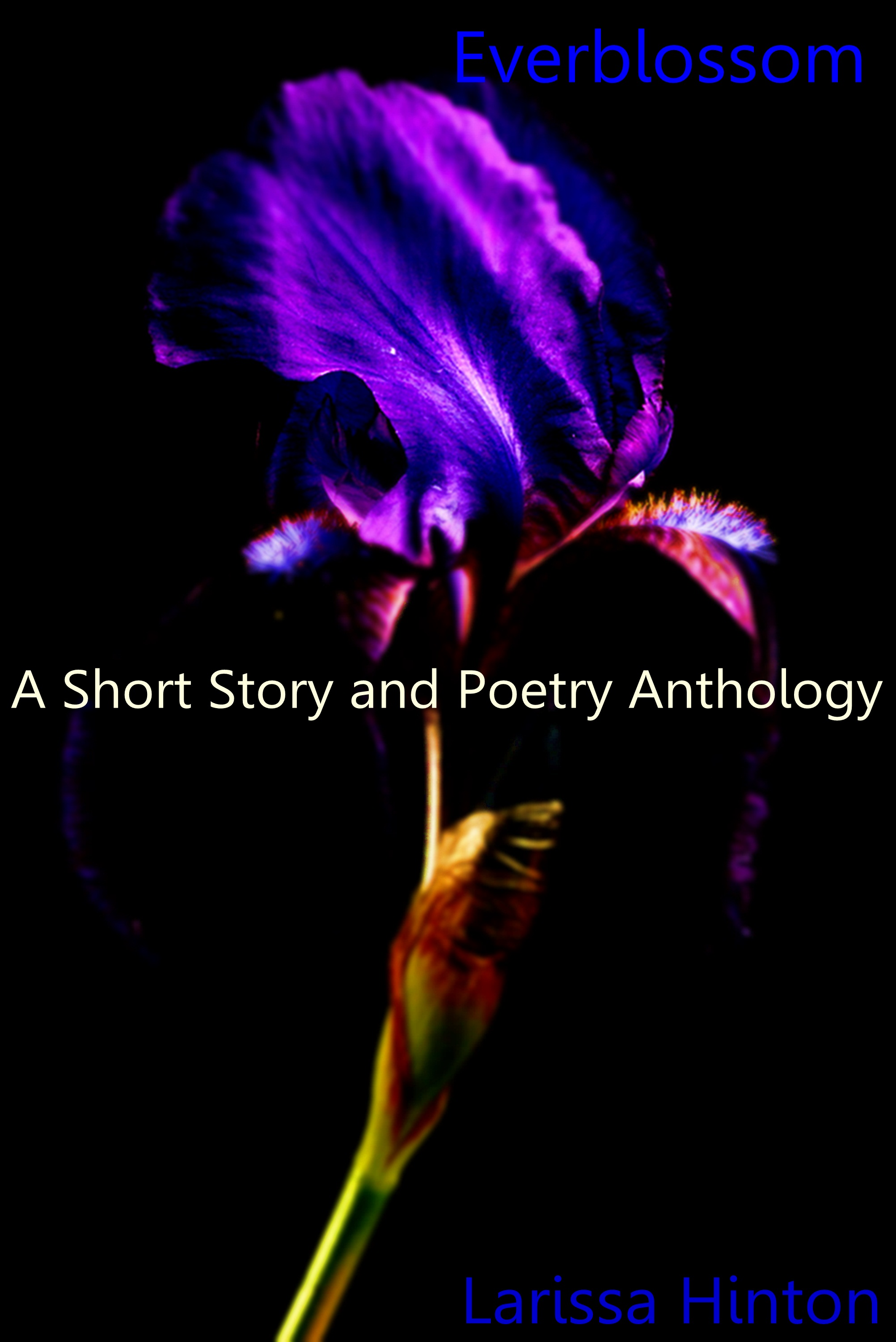 Everblossom: A Short Story and Poetry Anthology By: Larissa Hinton