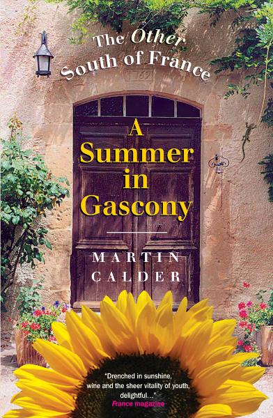 Summer in Gascony: Discovering the Other South of France By: Martin Calder