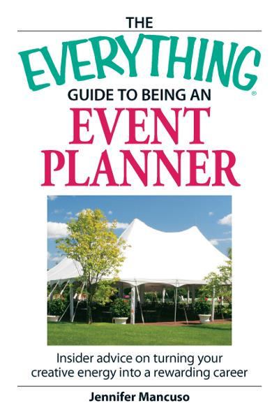 Everything Guide to Being an Event Planner: Use your energy and creativity in a career you'll love!