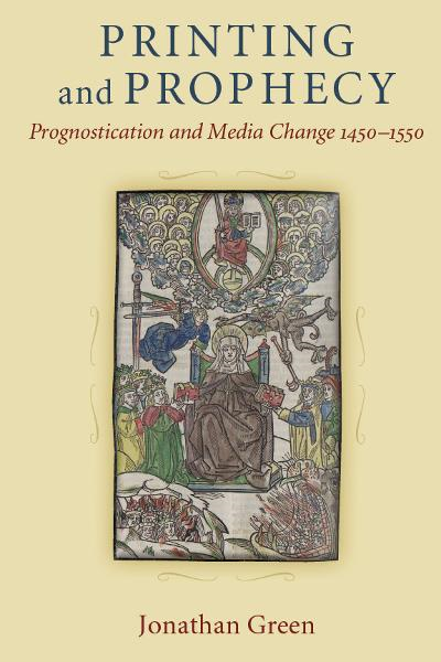 Printing and Prophecy: Prognostication and Media Change 1450-1550