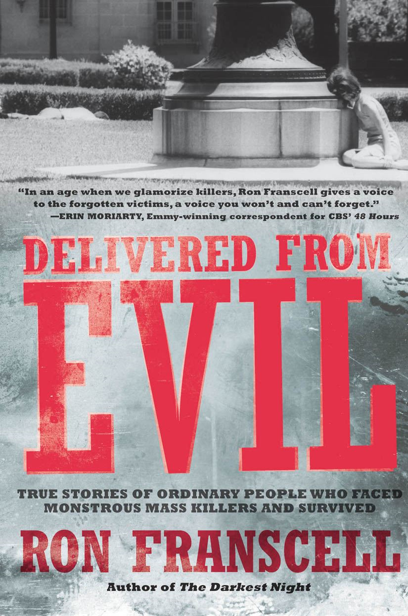Delivered from Evil: True Stories of Ordinary People Who Faced Monstrous Mass Killers and Survived By: Ron Franscell