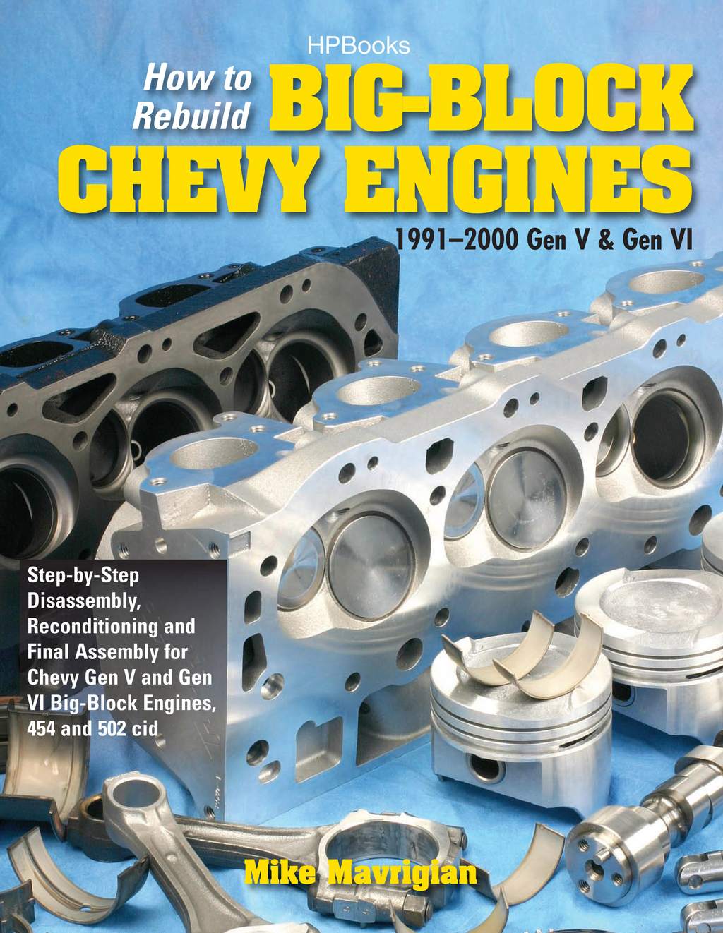 How to Rebuild Big-Block Chevy Engines, 1991-2000 Gen V & Gen VIHP1550 By: Mike Mavrigian