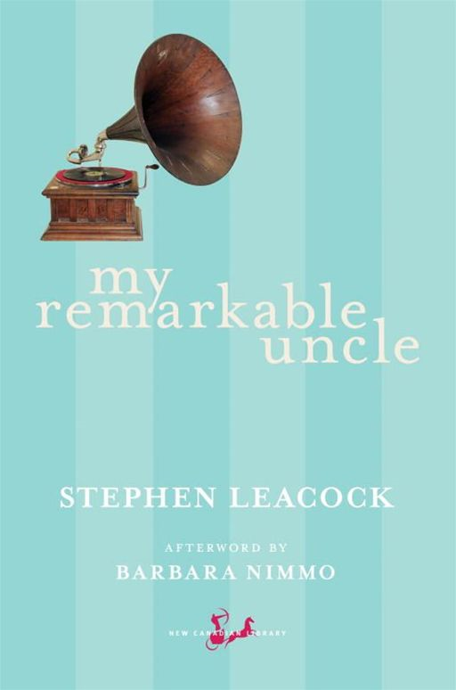 My Remarkable Uncle By: Barbara Nimmo,Stephen Leacock