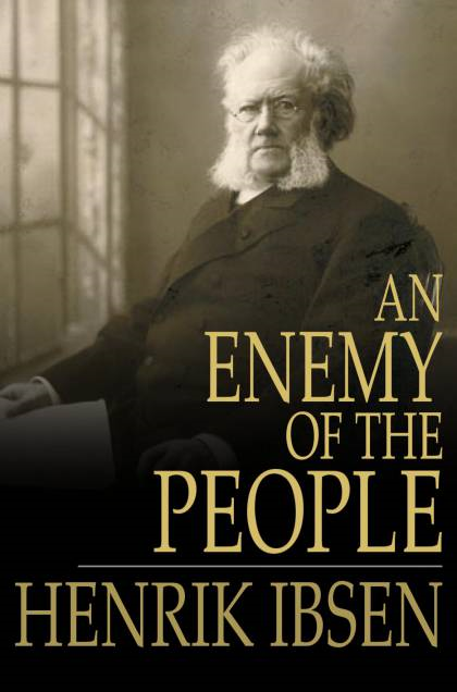 an enemy of the people essays Essay an enemy of the people an enemy of the people, written by henrik ibsen was a play written to show his disgust for the in felt during a hostile reception.