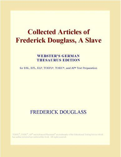 Inc. ICON Group International - Collected Articles of Frederick Douglass, A Slave (Webster's German Thesaurus Edition)