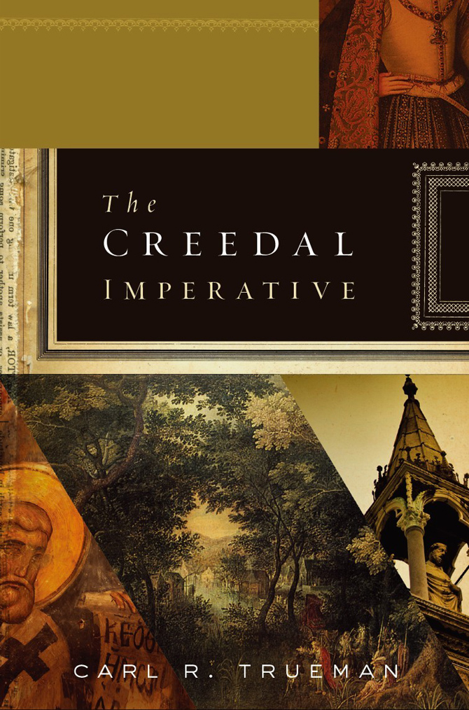 The Creedal Imperative By: Carl R.  Trueman