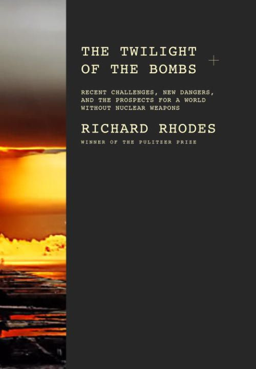 The Twilight of the Bombs By: Richard Rhodes