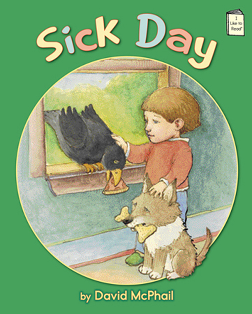 Sick Day: A Story About Boy, Bird, and Dog By: David McPhail