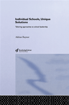 Individual Schools, Unique Solutions Tailoring Approaches to School Leadership