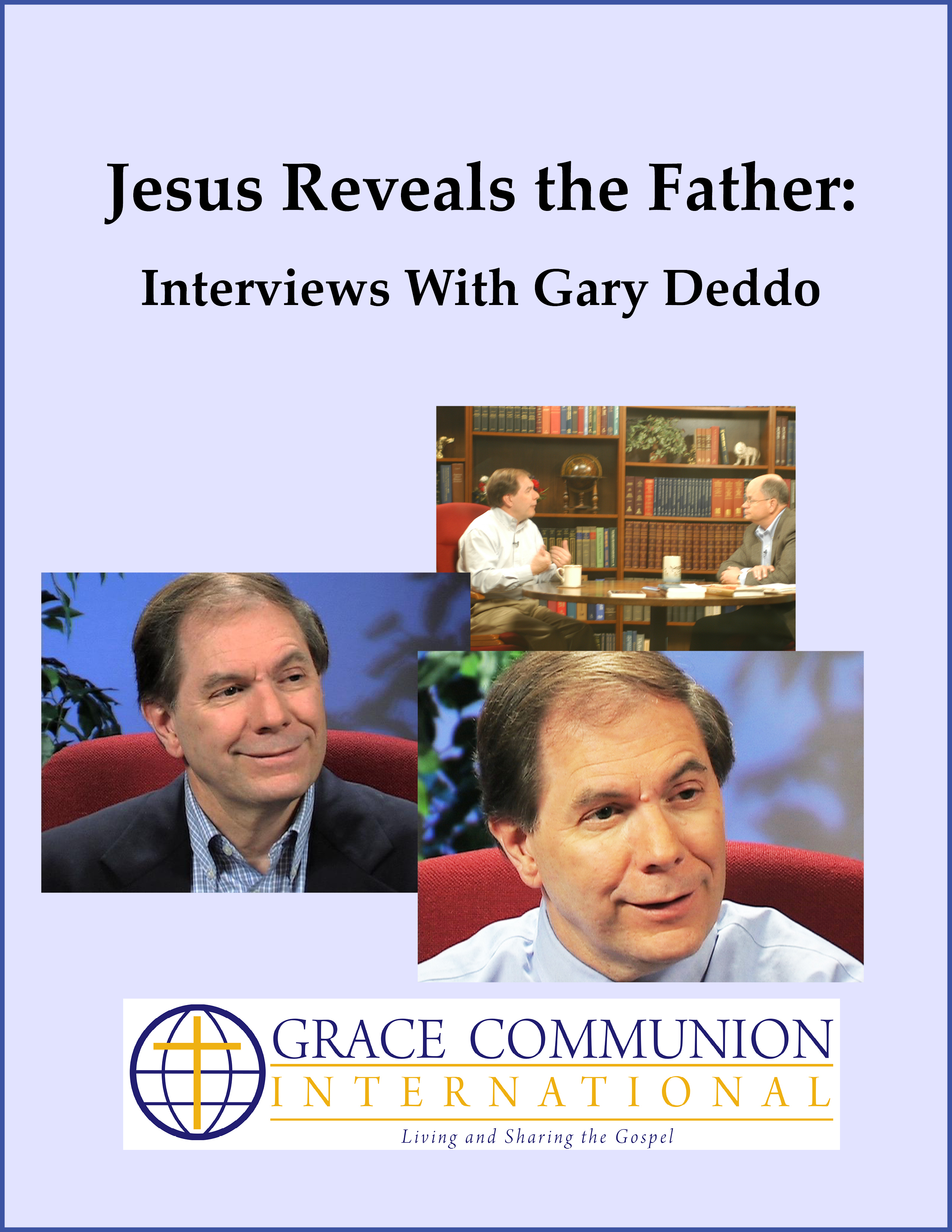 Jesus Reveals the Father: Interviews With Gary W. Deddo
