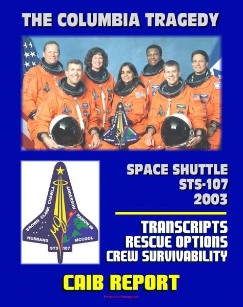 Space Shuttle Columbia STS-107 Tragedy: Columbia Accident Investigation Board (CAIB) Transcripts of Board Public Hearings, In-Flight Rescue Options, Crew Survivability By: Progressive Management