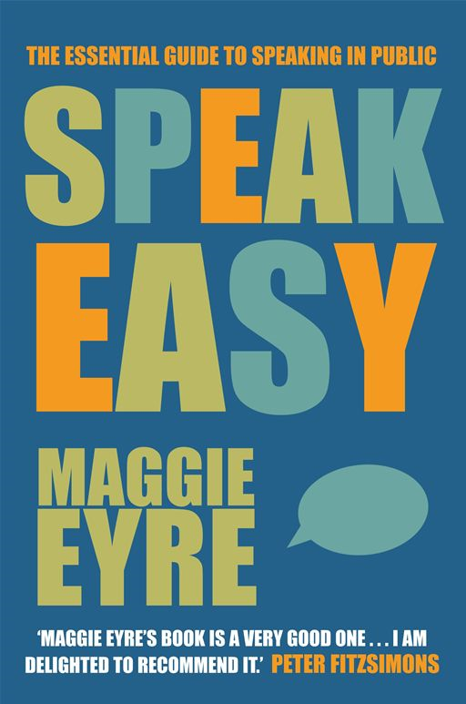 Speak Easy: The essential guide to speaking in public By: Maggie Eyre