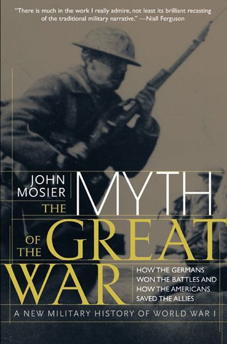 The Myth of the Great War By: John Mosier,Ltd. Literary Agency East