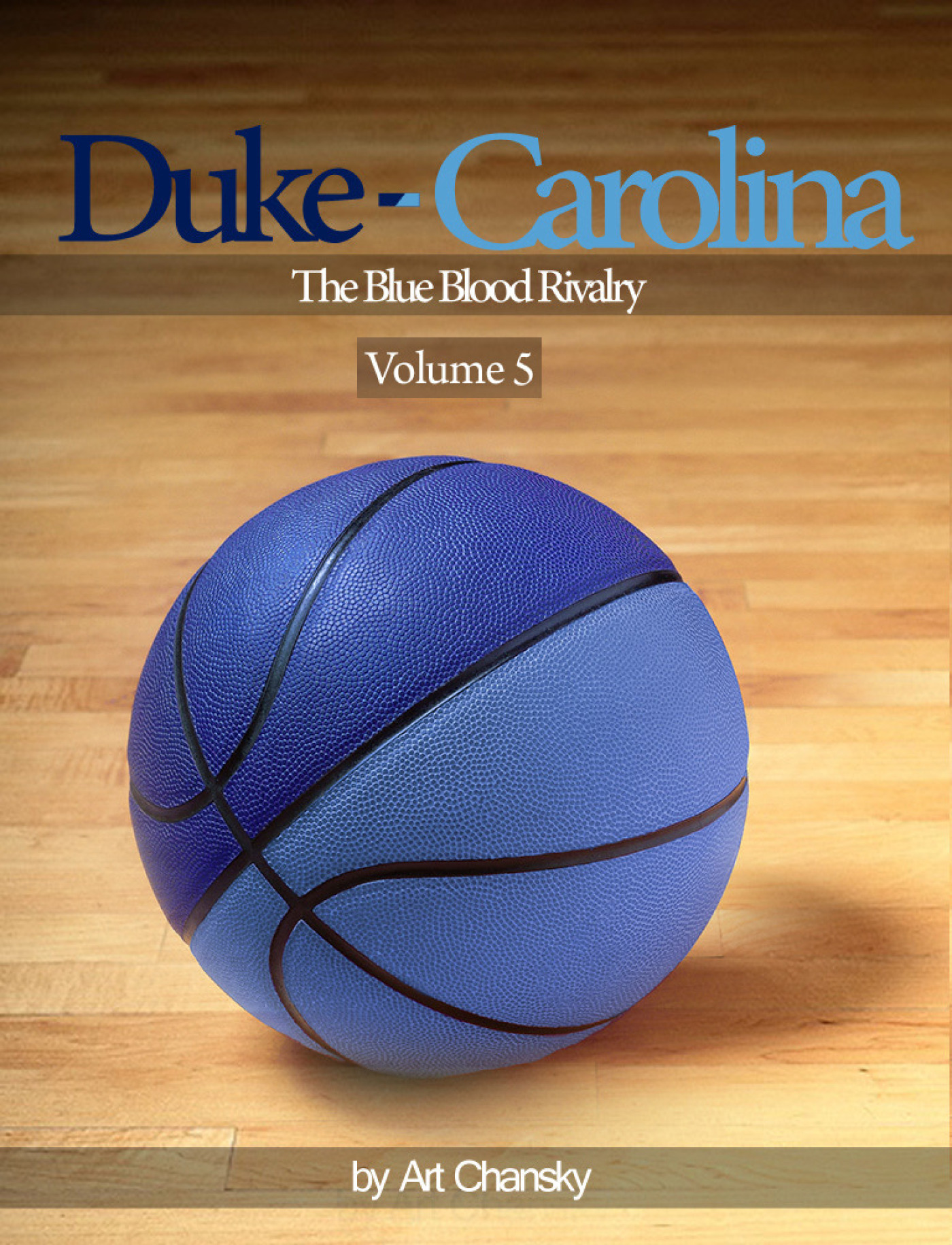 Duke - Carolina - Volume 5  The Blue Blood Rivalry