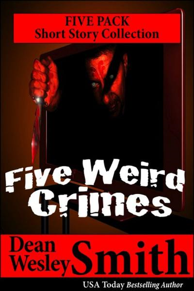 Five Weird Crimes: A short story collection By: Dean Wesley Smith