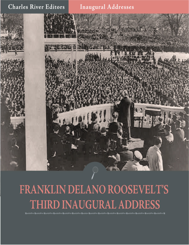 Inaugural Addresses: President Franklin D. Roosevelts Third Inaugural Address (Illustrated)