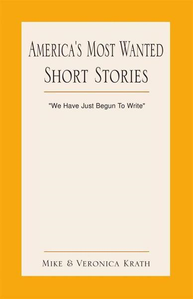 America's Most Wanted Short Stories By: Mike & Veronica Krath