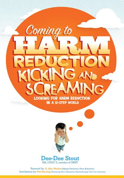 Coming to Harm Reduction Kicking & Screaming By: Dee-Dee Stout