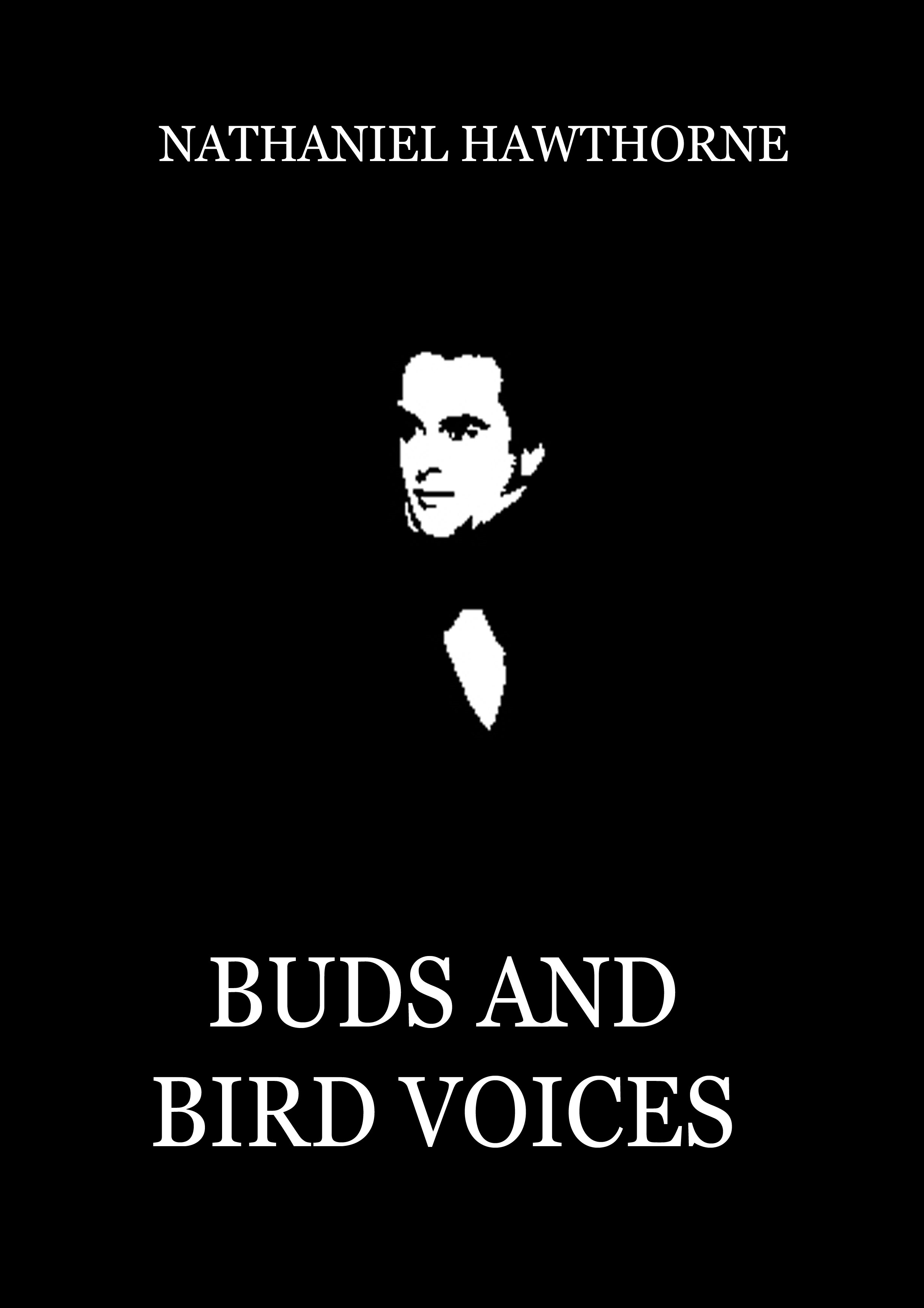 Nathaniel Hawthorne - Buds  and  Bird Voices