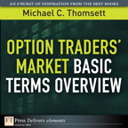 Option Traders' Market Basic Terms Overview By: Michael C. Thomsett