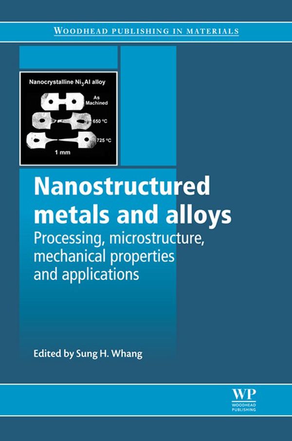 Nanostructured Metals and Alloys Processing,  Microstructure,  Mechanical Properties And Applications