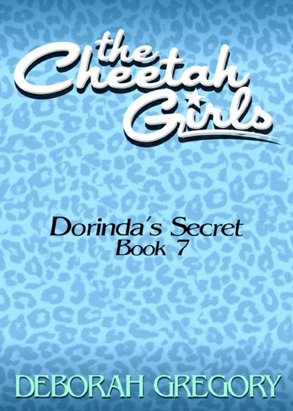 The CHEETAH GIRLS #7 - Dorinda's Secret By: Deborah Gregory
